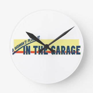 A Woman's Place Is In The Garage Round Clock