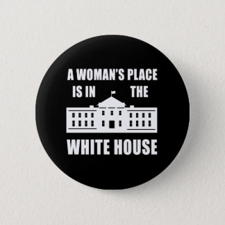 """A WOMAN'S PLACE IS IN THE WHITE HOUSE"" 2.25-inch 2 Inch Round Button"