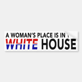 """A WOMAN'S PLACE IS IN THE WHITE HOUSE"" BUMPER STICKER"