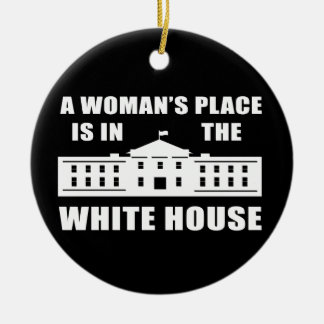 """A WOMAN'S PLACE IS IN THE WHITE HOUSE"" CERAMIC ORNAMENT"