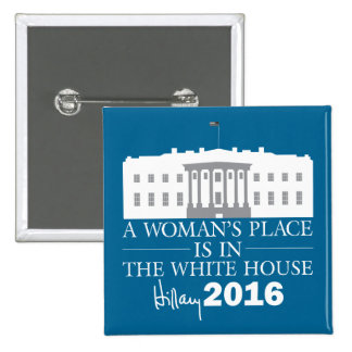 A Woman's Place Is In The White House/Hillary '16 2 Inch Square Button