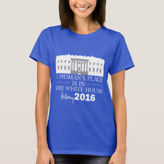 A Woman's Place Is In The White House/Hillary '16 T-Shirt