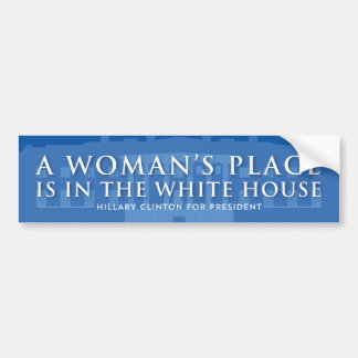 A Woman's Place Is In The White House | Hillary Bumper Sticker