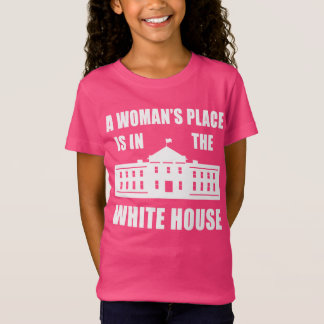 """""""A WOMAN'S PLACE IS IN THE WHITE HOUSE"""" T-SHIRTS"""