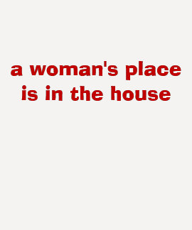 a woman's placeis in the house & the senate tee shirts