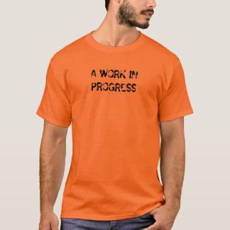 A WORK IN PROGRESS T-Shirt