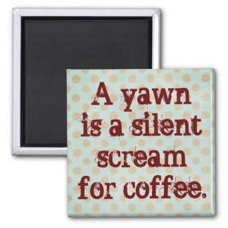 A Yawn is a Silent Scream for Coffee Square Magnet