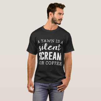 A Yawn Is A Silent Scream For Coffee Womens Funny T-Shirt