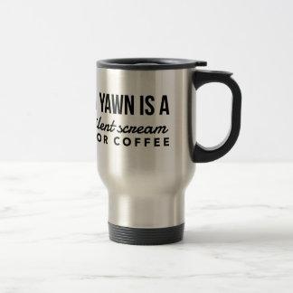 A yawn is a silent scream.... travel mug