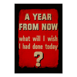 A year from now... Vintage Motivational Poster