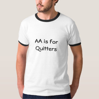AA is for Quitters T-Shirt