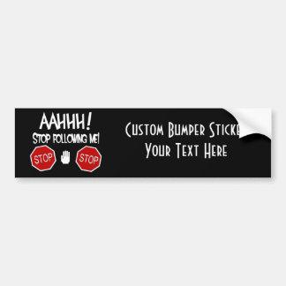 AAHHH Stop Following Me Bumper Sticker