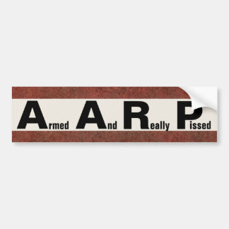 AARP means ARMED AND REALLY PISSED Bumper Sticker