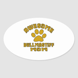aAWESOME BULLMASTIFF MOM Oval Sticker