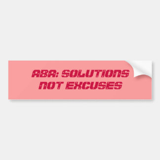 ABA: SOLUTIONS NOT EXCUSES BUMPER STICKER