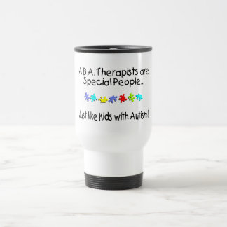 ABA Therapists Are Special People Just Like.... Travel Mug