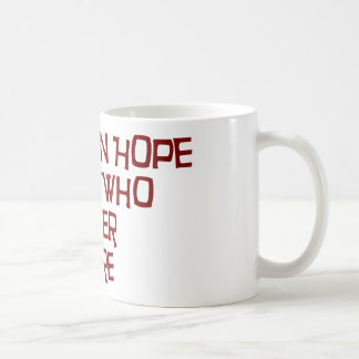 Abandon Hope All Ye Who Enter Here Coffee Mug