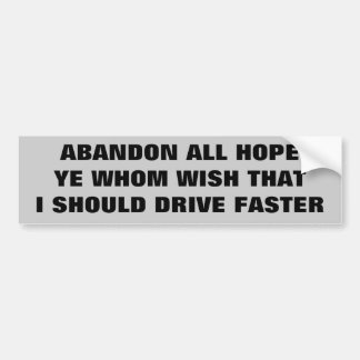 Abandon Hope That I Would Drive Faster Bumper Sticker