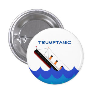 Abandon ship! The Trumptanic is going down 1 Inch Round Button