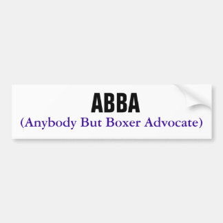 ABBA, (Anybody But Boxer Advocate) Bumper Sticker
