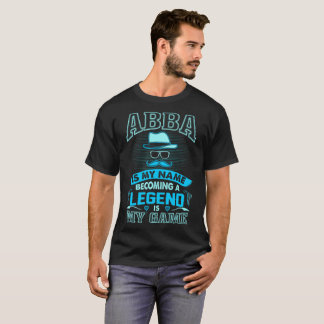 Abba Is My Name Becoming Legend Is My Game Tshirt