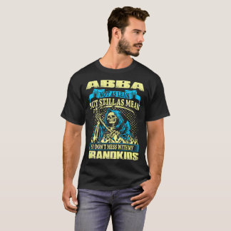 Abba Not Lean Still Mean Dont Mess With Grandkids T-Shirt