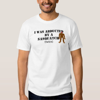 Abducted by a Sasquatch! Shirt