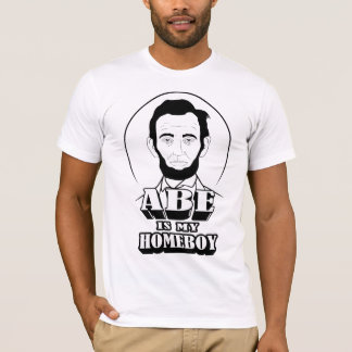 Abe Is My Homeboy T-Shirt