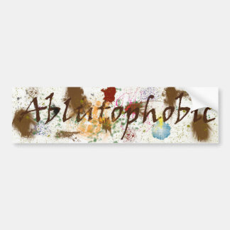 Ablutophobic (fear of bathing) Bumper Sticker