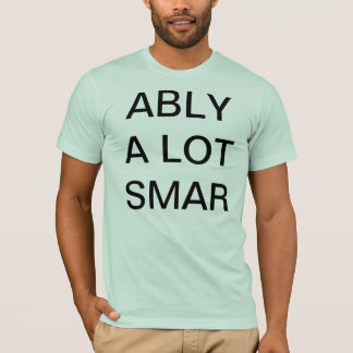 ably a lot smar T-Shirt