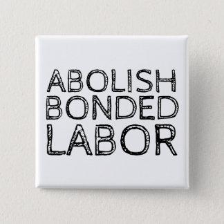 ABOLISH BONDED LABOR 2 INCH SQUARE BUTTON