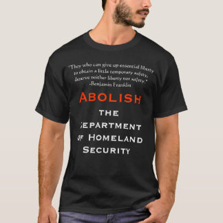 Abolish the Department of Homeland Security T-Shirt