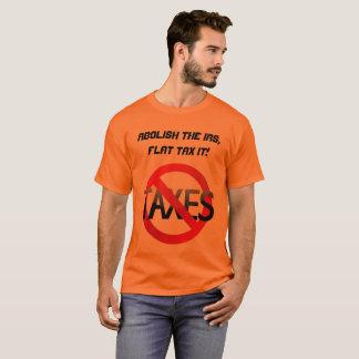 Abolish The IRS FLAT TAX IT T-Shirt