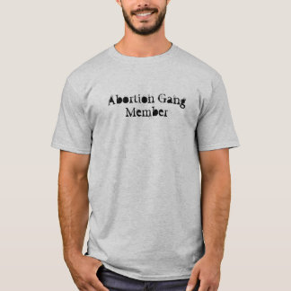 Abortion Gang Member - Justice is at AbortionGang. T-Shirt