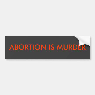 Abortion is murder bumper sticker