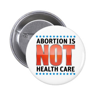 Abortion Is Not Health Care 2 Inch Round Button