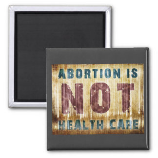 Abortion Is NOT Health Care Square Magnet