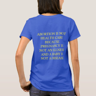 ABORTION IS NOT HEALTH CARE T-Shirt