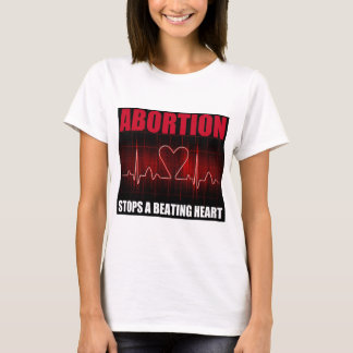 Abortion Stops A Beating Heart T-Shirt