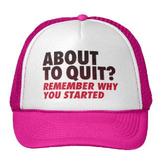 About to Quit? Remember Why You Started Motivation Trucker Hat