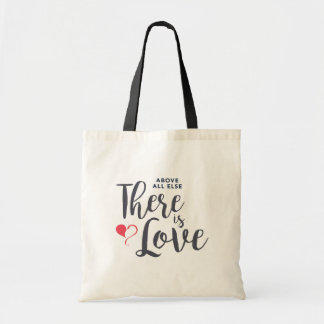 Above All Else There is Love Tote Bag