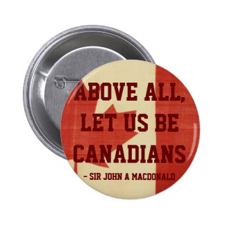 Above All, Let Us Be Canadians 2 Inch Round Button
