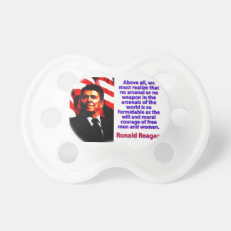 Above All We Must Realize - Ronald Reagan Pacifier