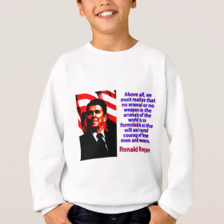 Above All We Must Realize - Ronald Reagan Sweatshirt