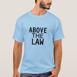 above the law T-Shirt