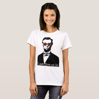 Abraham lincoln I Got Five On It american T-Shirts