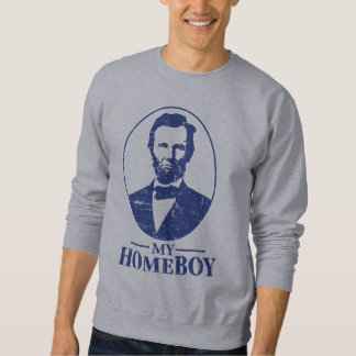 Abraham Lincoln Is My Homeboy Sweatshirt