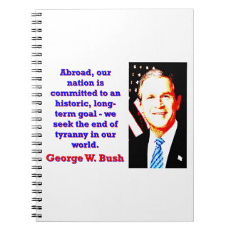 Abroad Our Nation Is Committed - G W Bush Notebooks