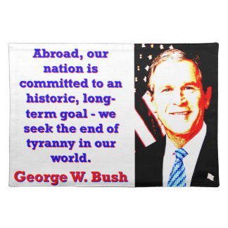Abroad Our Nation Is Committed - G W Bush Placemat