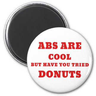 Abs are Cool but have you tried Donuts 2 Inch Round Magnet